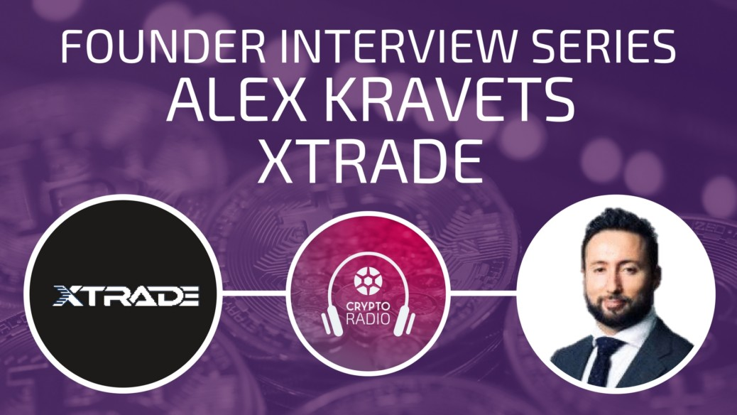 Alex Kravets walks us through the idea behind Xtrade cryptocurrency platform, the products they are building and the roadmap.