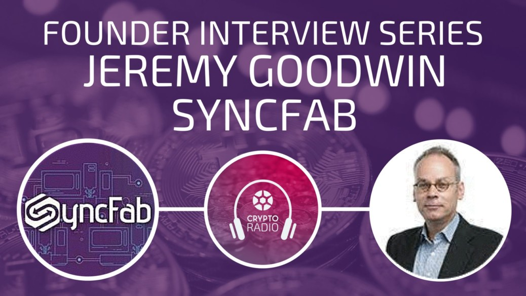 Jeremy Goodwin explains how SyncFab blockchain platform directly connects hardware manufacturers with buyers in the manufacturing supply chain.