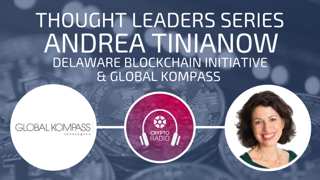 Crypto Radio podcast guest Andrea Tinianow discusses the impact of Delaware Blockchain Initiative on corporate governance in the US.