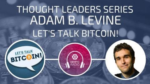 Adam B. Levine of Let's Talk Bitcoin! and Tokenly