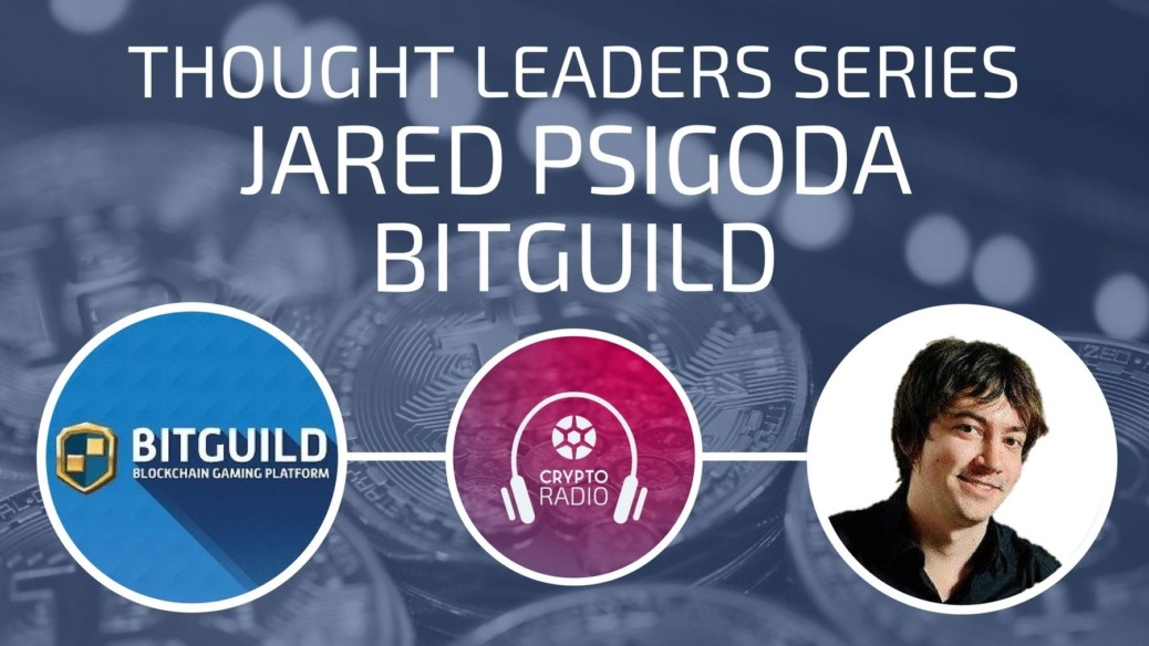 Crypto Radio Podcast guest Jared Psigoda, Founder and CEO at BitGuild, talks about the evolution of gaming, why digital assets have value, and the transition to a cashless society.