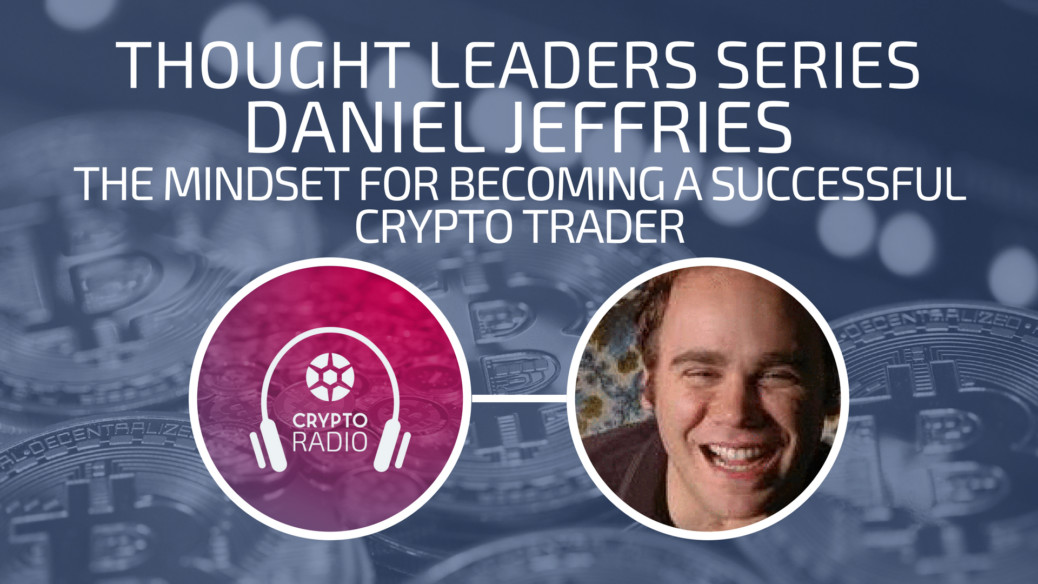 Crypto Radio Podcast guest Daniel Jeffries talks about the best mindset for becoming a successful crypto trader.
